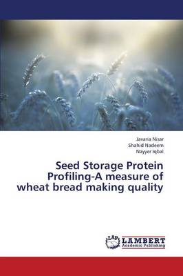 Seed Storage Protein Profiling-A Measure of Wheat Bread Making Quality (Paperback)