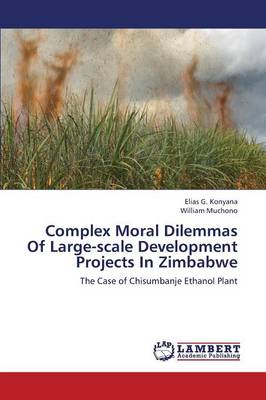 Complex Moral Dilemmas of Large-Scale Development Projects in Zimbabwe (Paperback)