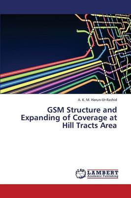GSM Structure and Expanding of Coverage at Hill Tracts Area (Paperback)