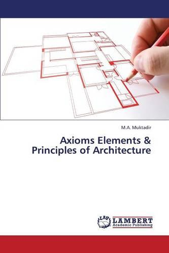 Axioms Elements & Principles of Architecture (Paperback)