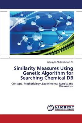 Similarity Measures Using Genetic Algorithm for Searching Chemical DB (Paperback)