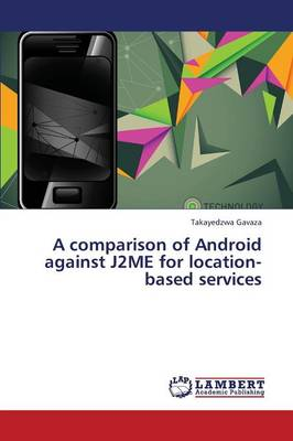 A Comparison of Android Against J2me for Location-Based Services (Paperback)