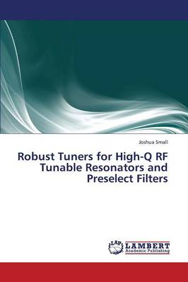 Robust Tuners for High-Q RF Tunable Resonators and Preselect Filters (Paperback)