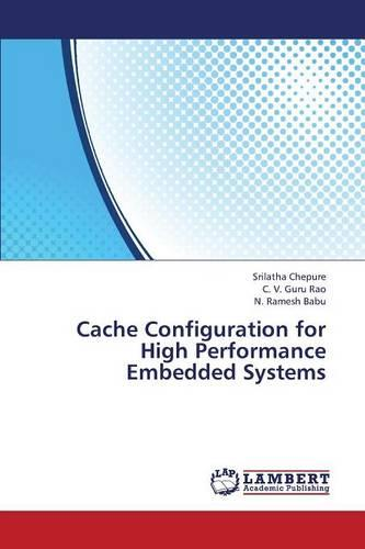 Cache Configuration for High Performance Embedded Systems (Paperback)