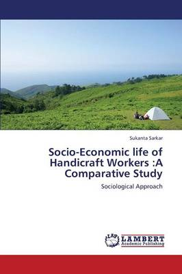 Socio-Economic Life of Handicraft Workers: A Comparative Study (Paperback)
