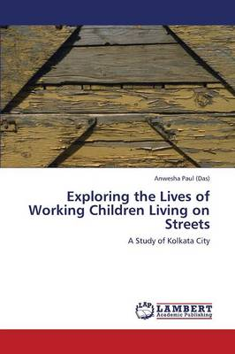 Exploring the Lives of Working Children Living on Streets (Paperback)