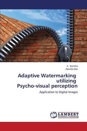 Adaptive Watermarking Utilizing Psycho-Visual Perception (Paperback)