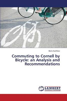Commuting to Cornell by Bicycle: An Analysis and Recommendations (Paperback)