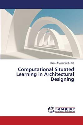 Computational Situated Learning in Architectural Designing (Paperback)