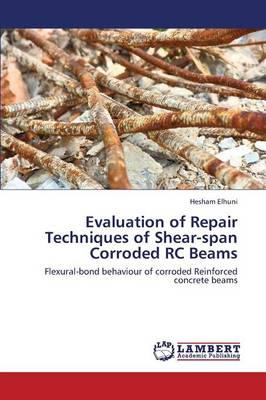 Evaluation of Repair Techniques of Shear-Span Corroded Rc Beams (Paperback)