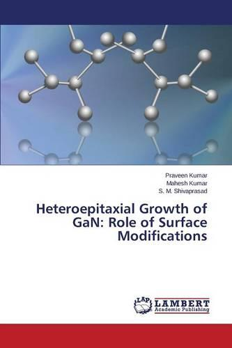 Heteroepitaxial Growth of Gan: Role of Surface Modifications (Paperback)