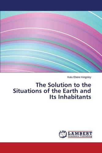 The Solution to the Situations of the Earth and Its Inhabitants (Paperback)