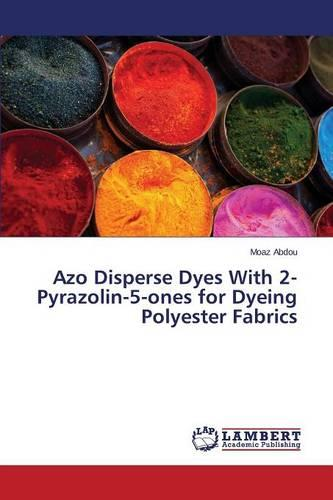 Azo Disperse Dyes with 2-Pyrazolin-5-Ones for Dyeing Polyester Fabrics (Paperback)