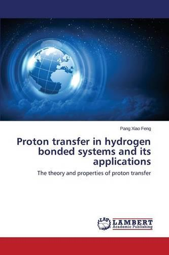 Proton Transfer in Hydrogen Bonded Systems and Its Applications (Paperback)