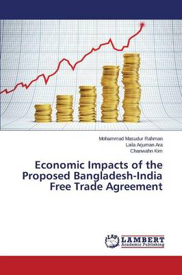 Economic Impacts of the Proposed Bangladesh-India Free Trade Agreement (Paperback)