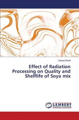 Effect of Radiation Processing on Quality and Shelflife of Soya Mix (Paperback)