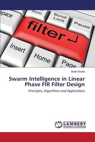 Swarm Intelligence in Linear Phase Fir Filter Design (Paperback)