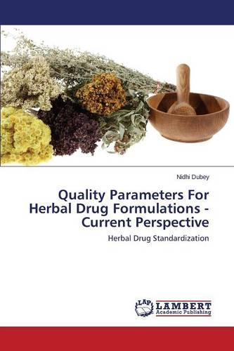 Quality Parameters for Herbal Drug Formulations -Current Perspective (Paperback)