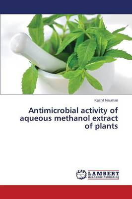 Antimicrobial Activity of Aqueous Methanol Extract of Plants (Paperback)