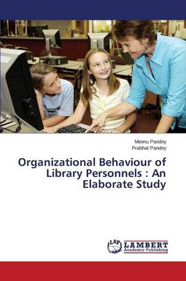 Organizational Behaviour of Library Personnels: An Elaborate Study (Paperback)