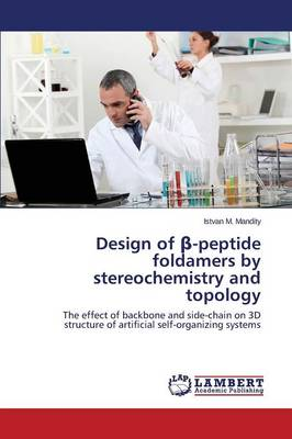Design of -Peptide Foldamers by Stereochemistry and Topology (Paperback)