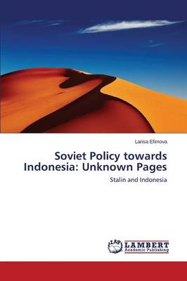Stalin and Indonesia. Soviet Policy Towards Indonesia: Unknown Pages (Paperback)