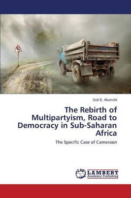 The Rebirth of Multipartyism, Road to Democracy in Sub-Saharan Africa (Paperback)