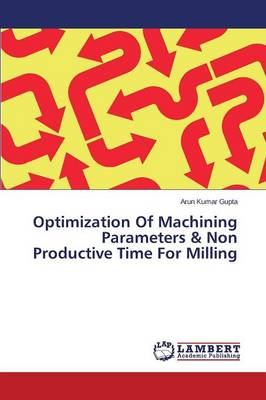 Optimization of Machining Parameters & Non Productive Time for Milling (Paperback)