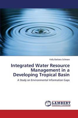 Integrated Water Resource Management in a Developing Tropical Basin (Paperback)