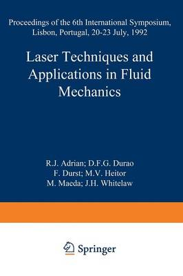 Laser Techniques and Applications in Fluid Mechanics: Proceedings of the 6th International Symposium Lisbon, Portugal, 20-23 July, 1992 (Paperback)