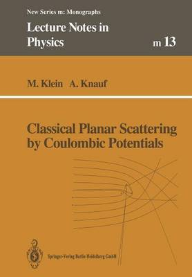 Classical Planar Scattering by Coulombic Potentials - Lecture Notes in Physics Monographs (Closed) 13 (Paperback)