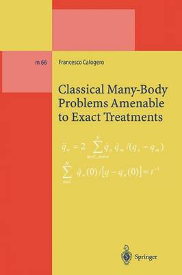 Classical Many-Body Problems Amenable to Exact Treatments: (Solvable and/or Integrable and/or Linearizable...) in One-, Two- and Three-Dimensional Space - Lecture Notes in Physics Monographs (Closed) 66 (Paperback)
