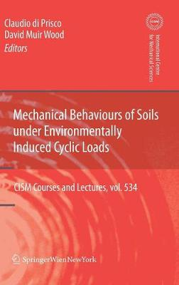 Mechanical Behaviour of Soils Under Environmentallly-Induced Cyclic Loads - CISM International Centre for Mechanical Sciences 534 (Hardback)