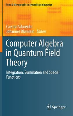 Computer Algebra in Quantum Field Theory: Integration, Summation and Special Functions - Texts and Monographs in Symbolic Computation (Hardback)