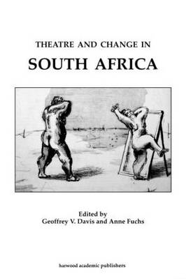 Theatre and Change in South Africa - Contemporary Theatre Studies v. 12 (Paperback)