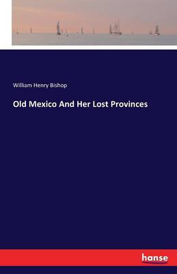 Cover Old Mexico and Her Lost Provinces