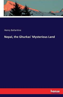 Cover Nepal, the Ghurkas' Mysterious Land