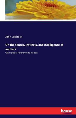 Cover On the Senses, Instincts, and Intelligence of Animals