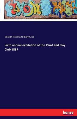 Sixth Annual Exhibition of the Paint and Clay Club 1887