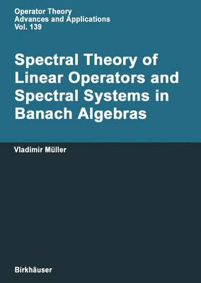 Spectral Theory of Linear Operators: And Spectral Systems in Banach Algebras - Operator Theory: Advances and Applications v.139 (Hardback)