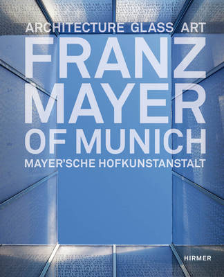 Franz Mayer of Munich: Architecture, Glass, Art (Hardback)