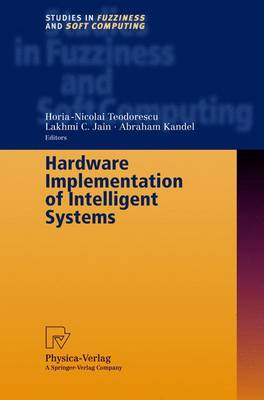 Hardware Implementation of Intelligent Systems - Studies in Fuzziness and Soft Computing v. 74 (Hardback)