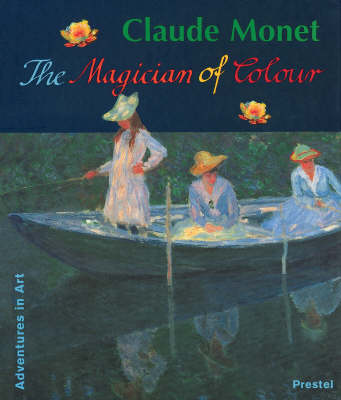 Claude Monet: The Magician of Colour - Adventures in Art (Hardback)