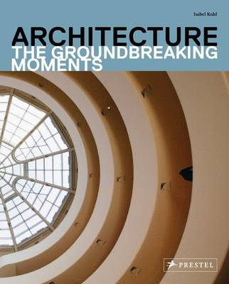 Architecture: The Groundbreaking Moments (Paperback)