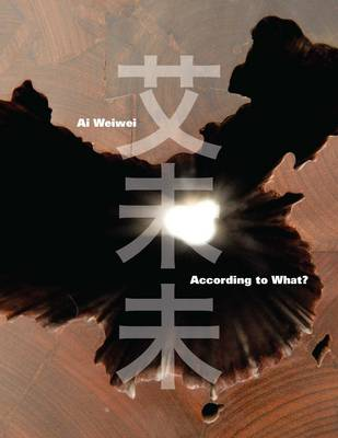 Ai Weiwei: According to What? (Hardback)