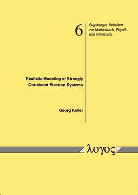 Realistic Modeling of Strongly Correlated Electron Systems - Augsburger Schriften zur Mathematik, Physik und Informatik 6 (Paperback)
