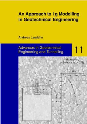 An Approach to 1g Modelling in Geotechnical Engineering with Soiltron - Advances in Geotechnical Engineering & Tunneling 11 (Hardback)