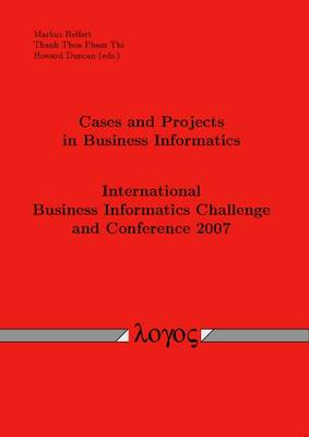 Cases and Projects in Business Informatics: International Business Informatics Challenge and Conference 2007 (Paperback)