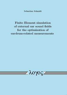 Finite Element Simulation of External Ear Sound Fields for the Optimization of Eardrum-Related Measurements (Paperback)