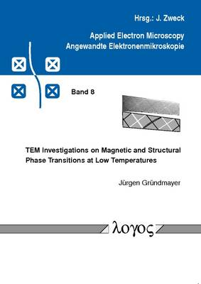 Tem Investigations on Magnetic and Structural Phase Transitions at Low Temperatures - Applied Electron Microskopy - Angewandte Elektronenmikroskopie 8 (Paperback)